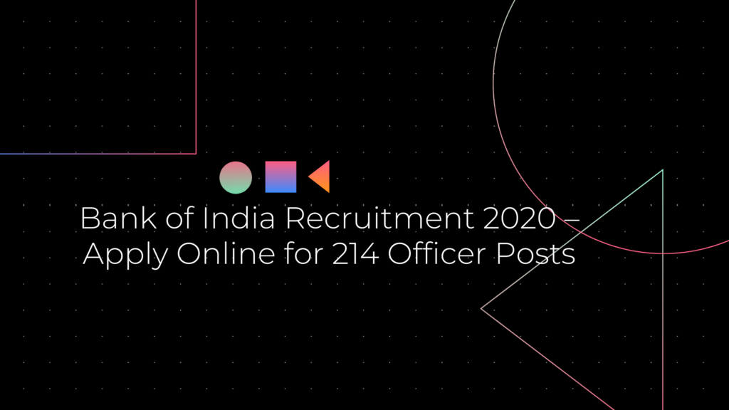 Bank of India Recruitment 2020 – Apply Online for 214 Officer Posts