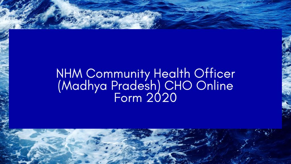 NHM Community Health Officer (Madhya Pradesh) CHO Online Form 2020
