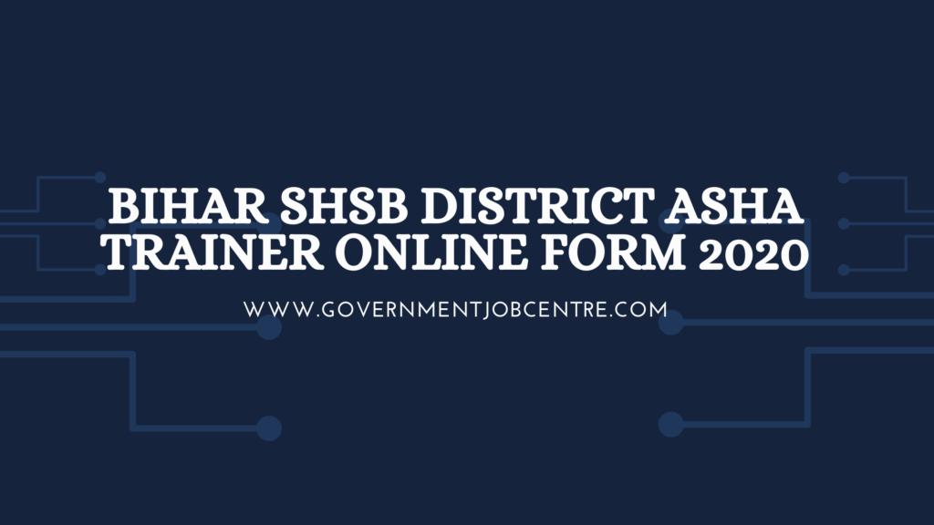 Bihar SHSB District Asha Trainer Online Form 2020