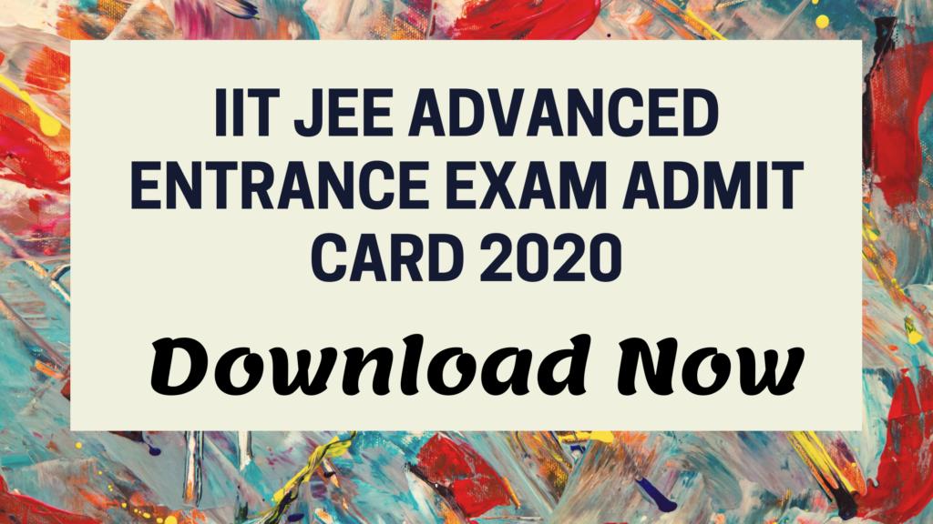 IIT JEE Advanced Entrance Exam Admit Card 2020