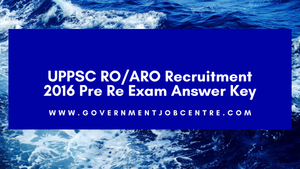 UPPSC RO/ARO Recruitment 2016 Pre Re Exam Answer Key