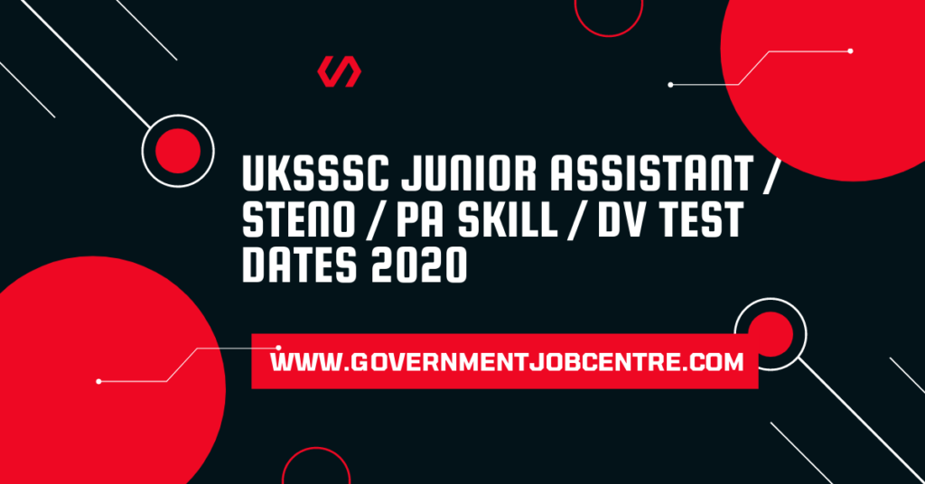 UKSSSC Junior Assistant / Steno / PA Skill / DV Test Dates 2020
