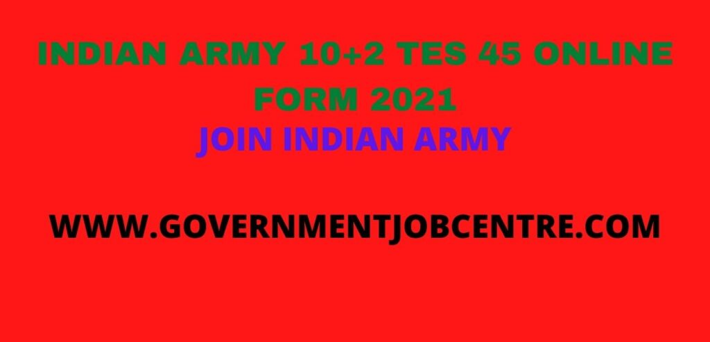 INDIAN ARMY 10+2 TES 45ONLINE FORM 2021